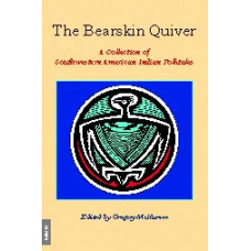 The Bearskin Quiver -   A Collection of Southwestern American Indian Folktales