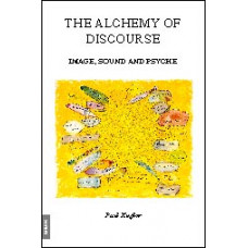 The Alchemy of Discourse -   Image, Sound and Psyche