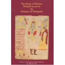 The Book of Pictures  -   Mushaf as-suwar by Zosimos of Panopolis: Edition of the Pictures and Introduction