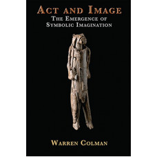 Act and Image - The Emergence of Symbolic Imagination