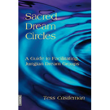Sacred Dream Circles - A Guide to Facilitating Jungian Dream Groups