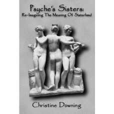 Psyche's Sisters -   Re-Imagining the Meaning of Sisterhood