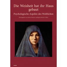 Die Weisheit hat ihr Haus gebaut: Psychologische Aspekte des Weiblichen