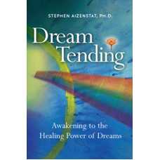Dream Tending: Awakening to the Healing Power of Dreams (pb)
