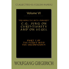 Dreaming the Myth Onwards: C.G. Jung on Christianity and on Hegel Part 2 of The Flight into the Unconscious