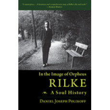 In the Image of Orpheus: Rilke - A Soul History