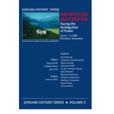 Destruction and Creation: Facing the Ambiguities of Power - Jungian Odyssey Series 2009, Vol. II