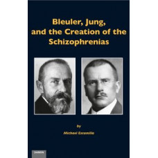 Bleuler, Jung, and the Creation of the Schizophrenias