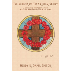 The Memoir of Tina Keller-Jenny: A Lifelong Confrontation with the Psychology of C.G. Jung