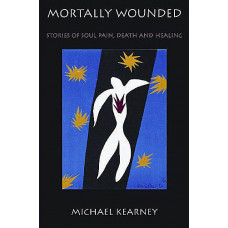 Mortally Wounded -   Stories of Soul Pain, Death and Healing