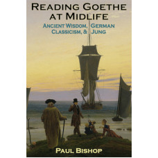 Reading Goethe at Midlife: Ancient Wisdom, German Classicism, and Jung