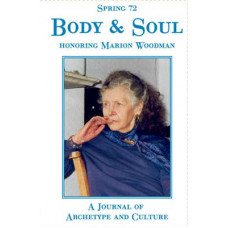 Spring 72 - 2005 -   Body and Soul, honoring Marion Woodman