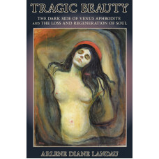 Tragic Beauty - The Dark Side of Venus Aphrodite and the Loss and Regeneration of Soul