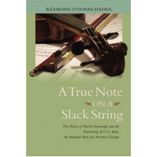 A True Note on a Slack String - The Poetry of Patrick Kavanagh and the Psychology of Carl Jung