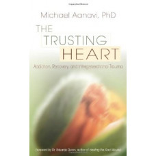 The Trusting Heart: Addiction, Recovery, and Intergenerational Trauma