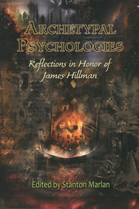 Archetypal Psychologies -   Reflections in Honor of James Hillman