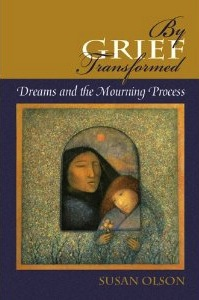 By Grief Transformed: Dreams and the Mourning Process