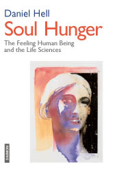 Soul Hunger: The Feeling Human Being and the Life Sciences