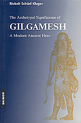 The Gilgamesh Epic -   A Psychological Study of a Modern Ancient Hero