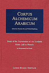 CALA 1: Corpus Alchemicum Arabicum Vol. I -   Book of the Explanation of the Symbols Kitab Hall ar-Rumuz by Muhammad Ibn Umail