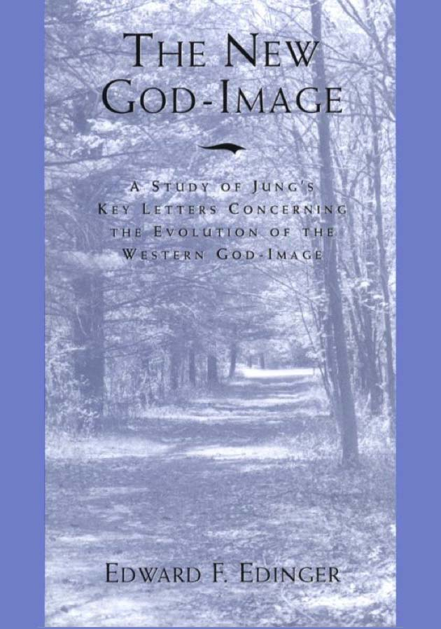 The New God-Image:  A Study of Jung's Key Letters Concerning the Evolution of the Western God-Image