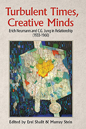 Turbulent Times, Creative Minds: Erich Neumann and C.G. Jung in Relationship