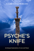 Psyche's Knife: Archetypal Explorations of Love and Power